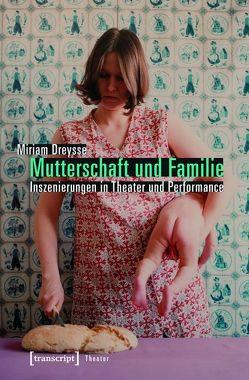 Mutterschaft und Familie: Inszenierungen in Theater und Performance von Dreysse,  Miriam