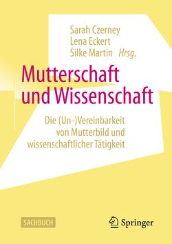 Mutterschaft und Wissenschaft von Czerney,  Sarah, Eckert,  Lena, Martin,  Silke