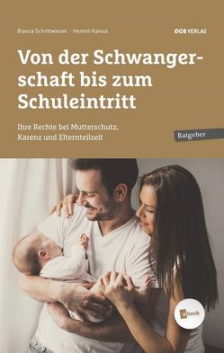 Mutterschutz, Elternkarenz, Elternteilzeit und Kinderbetreuungsgeld – ein Praxisratgeber von Karout,  Hermin, Schrittwieser,  Bianca
