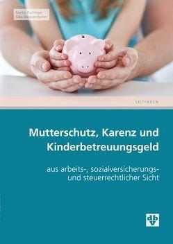 Mutterschutz, Karenz und Kinderbetreuungsgeld von Puchinger,  Martin, Weissensteiner,  Silke
