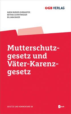 Mutterschutzgesetz und Väter-Karenzgesetz von Bauer,  Biljana, Burger-Ehrnhofer,  Karin, Schrittwieser,  Bettina
