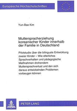 Mutterspracherziehung koreanischer Kinder innerhalb der Familie in Deutschland von Kim,  Yun-Bae