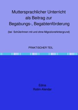 Muttersprachlicher Unterricht als Beitrag zur Begabungs-, Begabtenförderung (bei SchülerInnen mit und ohne Migrationshintergrund) von Rotim-Alendar,  Edina