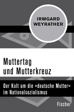 Muttertag und Mutterkreuz von Weyrather,  Irmgard