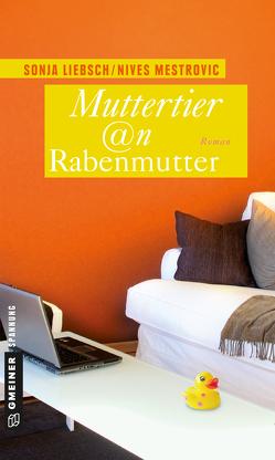 Muttertier @n Rabenmutter von Liebsch,  Sonja, Mestrovic,  Nives
