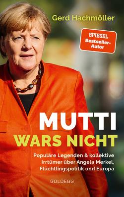 Mutti wars nicht. Populäre Legenden & kollektive Irrtümer über Angela Merkel, Flüchtlingspolitik und Europa. Faktencheck statt Fake News: fundierte Analyse des Fluchtgeschehens und seiner Folgen von Hachmöller,  Gerd