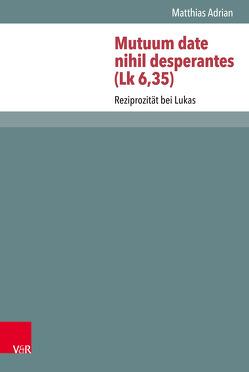 Mutuum date nihil desperantes (Lk 6,35) von Adrian,  Matthias