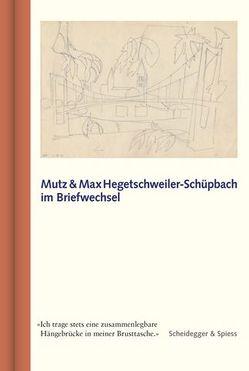 Mutz und Max Hegetschweiler-Schüpbach im Briefwechsel von Hegetschweiler,  Max, Hegetschweiler-Schüpbach,  Hermine, Walser,  Peter, Walser-Wilhelm,  Doris