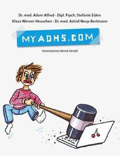 My ADHS.com von Alfred,  Adam, Eiden,  Stefanie, Heuschen,  Klaus Werner, Neuy-Bartmann,  Astrid