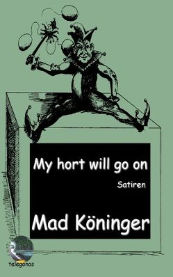 My hort will go on von Köninger,  Mad
