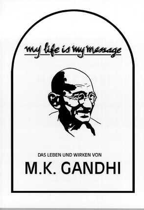 My life is my message von Gandhi,  Mahatma
