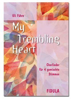 My trembling heart von Führe,  Uli