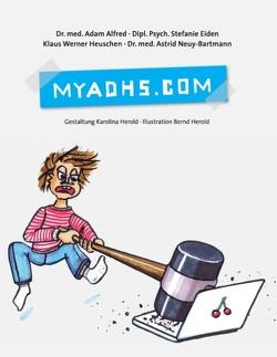 MyADHS.com von Alfred,  Adam, Eiden,  Stefanie, Heuschen,  Klaus Werner, Neuy-Bartmann,  Astrid