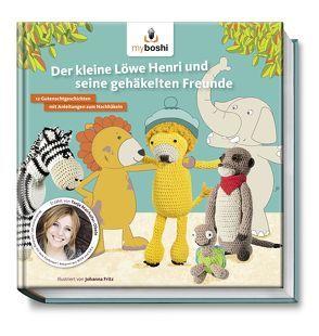 myboshi – Der kleine Löwe Henri und seine gehäkelten Freunde von Fritz,  Johanna, Jaenisch,  Thomas, Mairhofer,  Tanja, Rohland,  Felix