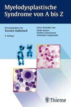 Myelodysplastische Syndrome von A bis Z von Bacher,  Vera Ulrike, Gattermann,  Norbert, Giagounidis,  Aristoteles, Haferlach,  Torsten