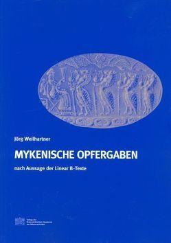 Mykenische Opfergaben nach Aussage der Linear B-Texte von Deger-Jalkotzy,  Sigrid, Weilhartner,  Jörg