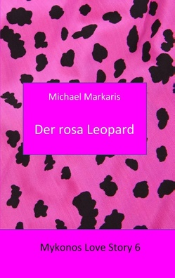 Mykonos Love Story 6 – Der Rosa Leopard von Markaris,  Michael