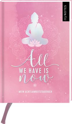 myNOTES All we have is now – Mein Achtsamkeitstagebuch von Enders,  Marielle