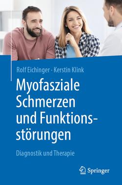 Myofasziale Schmerzen und Funktionsstörungen von Eichinger,  Rolf, Klink,  Kerstin