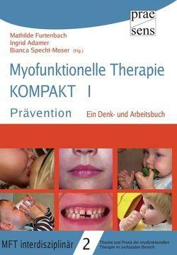 Myofunktionelle Therapie KOMPAKT I: Prävention von Adamer,  Ingrid, Furtenbach,  Mathilde, Specht-Moser,  Bianca