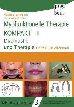 Myofunktionelle Therapie KOMPAKT II: Diagnostik und Therapie von Adamer,  Ingrid, Furtenbach,  Mathilde