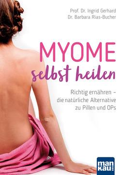 Myome selbst heilen von Gerhard,  Prof. Dr. Ingrid, Rias-Bucher,  Dr. Barbara