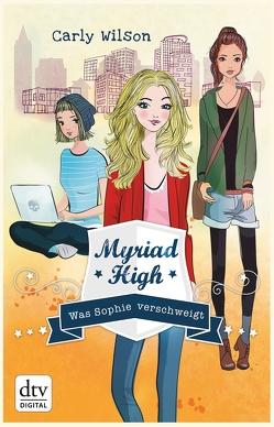 Myriad High – Was Sophie verschweigt Band 2 von Wilson,  Carly