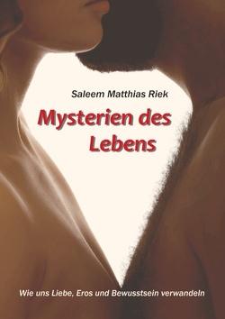 Mysterien des Lebens von Riek,  Saleem Matthias