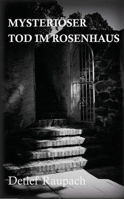 Mysteriöser Tod im Rosenhaus von Raupach,  Detlef