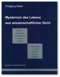 Mysterium des Lebens aus wissenschaftlicher Sicht von Hebel,  Wolfgang
