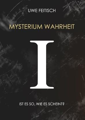 Mysterium Wahrheit I von Feitisch,  Uwe