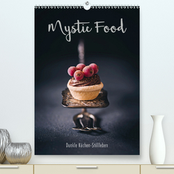 Mystic Food Dunkle Küchen-Stillleben (Premium, hochwertiger DIN A2 Wandkalender 2020, Kunstdruck in Hochglanz) von Sieg,  Heike