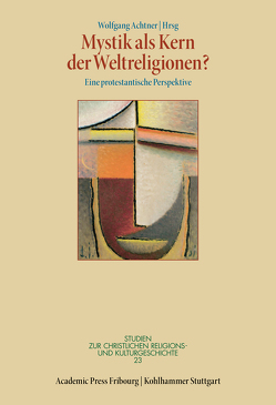 Mystik als Kern der Weltreligionen? von Achtner,  Wolfgang, Delgado,  Mariano, Leppin,  Volker