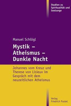 Mystik – Atheismus – Dunkle Nacht von Schlögl,  Manuel