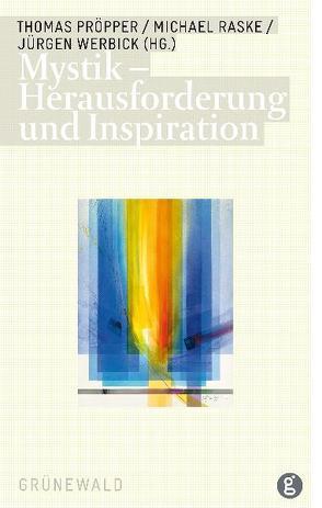 Mystik – Herausforderung und Inspiration von Pröpper,  Thomas, Raske,  Michael, Werbick,  Jürgen