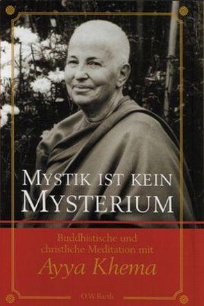 Mystik ist kein Mysterium von Khema,  Ayya