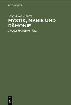 Mystik, Magie und Dämonie von Bernhart,  Joseph, Görres,  Joseph von