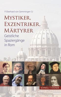 Mystiker, Exzentriker, Märtyrer von von Gemmingen SJ,  P. Eberhard