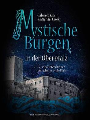 Mystische Burgen in der Oberpfalz von Cizek,  Michael, Kiesl,  Gabriele