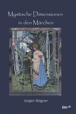 Mystische Dimensionen in den Märchen von Wagner,  Jürgen