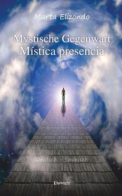 Mystische Gegenwart – Mística Presencia von Elizondo,  Marta
