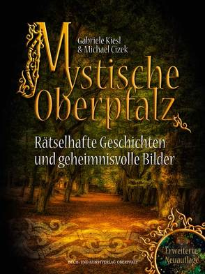 Mystische Oberpfalz von Cizek,  Michael, Kiesl,  Gabriele