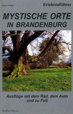 Mystische Orte in Brandenburg von Füsser,  Klaus
