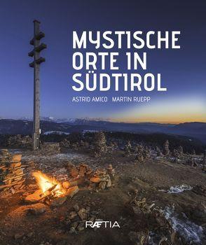 Mystische Orte in Südtirol von Amico,  Astrid, Ruepp,  Martin