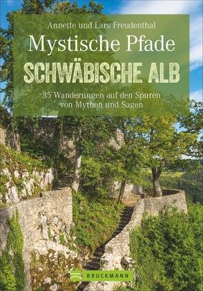 Mystische Pfade Schwäbische Alb von Freudenthal,  Lars und Annette