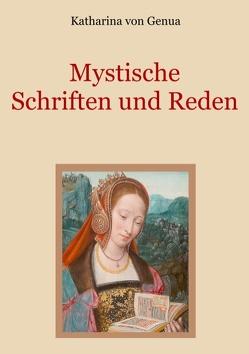 Mystische Schriften und Reden von Eibisch,  Conrad, Genua,  Katharina von