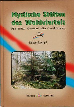 Mystische Stätten des Waldviertels von Leutgeb,  Rupert