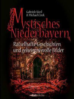 Mystisches Niederbayern von Cizek,  Michael, Kiesl,  Gabriele