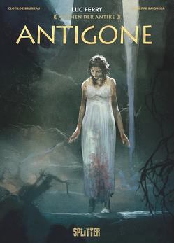 Mythen der Antike: Antigone (Graphic Novel) von Baiguera,  Guiseppe, Bruneau,  Clotilde, Ferry,  Luc