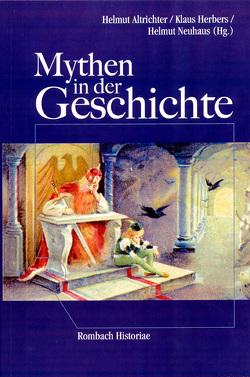 Mythen in der Geschichte von Altrichter,  Helmut, Herbers,  Klaus, Neuhaus,  Helmut